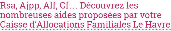 Les coordonnées de la Caf du Havre sont disponibles sur allocations-info.fr